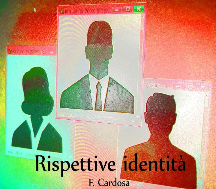 Rispettive identità  F. Cardosa
